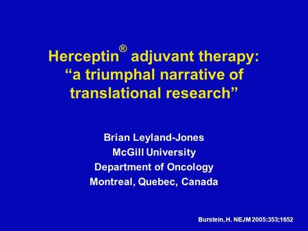 "Herceptin ® adjuvant therapy: ""a triumphal narrative of translational research"" Brian Leyland-Jones McGill University Department of Oncology Montreal,"