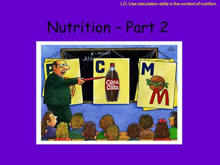 LO: Use calculation skills in the context of nutrition. Nutrition – Part 2.