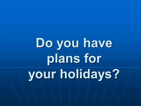 Do you have plans for your holidays?. A: We have a 4-day- rest this week! B: Yes, November 15th, 16th, 17th and 18th. A: Are you going to travel? B: Yes!!!