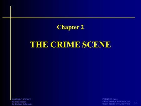 2-1 PRENTICE HALL ©2008 Pearson Education, Inc. Upper Saddle River, NJ 07458 FORENSIC SCIENCE An Introduction By Richard Saferstein THE CRIME SCENE Chapter.