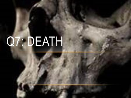 Q7: DEATH. FORENSIC PATHOLOGY Def: Branch of Forensics concerned with determining the cause of death by the examination of a cadaver Cadaver Formal term.