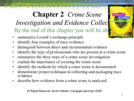 1 Chapter 2 Crime Scene Investigation and Evidence Collection By the end of this chapter you will be able to: summarize Locard's exchange principle identify.