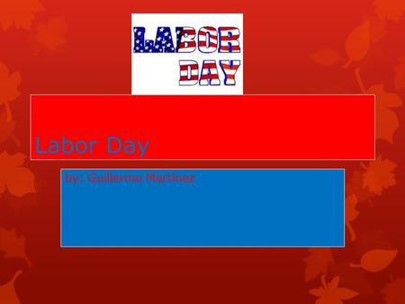 Labor Day by: Guillermo Martinez.  Labor day is supposed to honor the workers of America. It was designed to show respect and tribute for those who maintained.