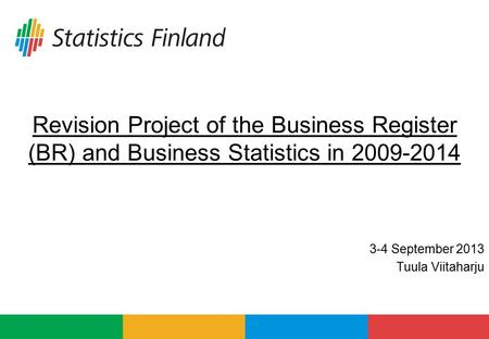 Revision Project of the Business Register (BR) and Business Statistics in 2009-2014 3-4 September 2013 Tuula Viitaharju.