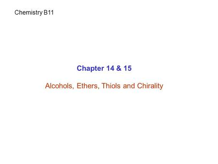 Chapter 14 & 15 Alcohols, Ethers, Thiols and Chirality Chemistry B11.