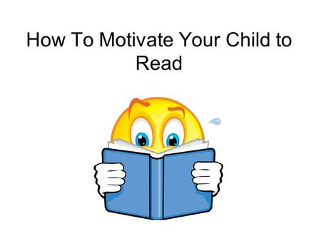 How To Motivate Your Child to Read. Learn more about your child's interests Try to provide books and magazines that will appeal to those interests. Children.