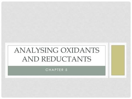 CHAPTER 5 ANALYSING OXIDANTS AND REDUCTANTS. REDOX REACTIONS Redox reactions involve complementary processes of oxidation and reduction, and can be identified.