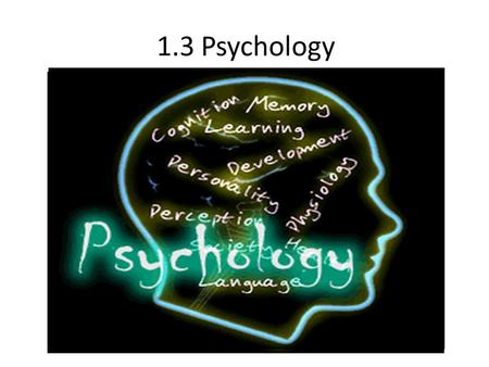1.3 Psychology. From Yesterday What is psychology? Types of Psychology Psychological Schools of Thought Psychoanalytic Theory.
