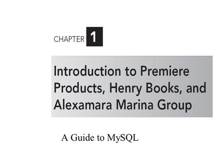 A Guide to MySQL. 2 Objectives Introduce Premiere Products, a company whose database is used as the basis for many of the examples throughout the text.