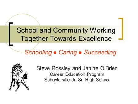 School and Community Working Together Towards Excellence Steve Rossley and Janine O'Brien Career Education Program Schuylerville Jr. Sr. High School Schooling.