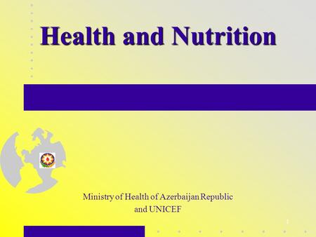 1 Health and Nutrition Ministry of Health of Azerbaijan Republic and UNICEF.