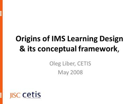 Origins of IMS Learning Design & its conceptual framework, Oleg Liber, CETIS May 2008.