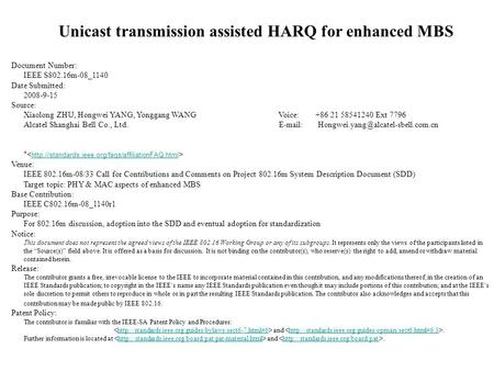 Unicast transmission assisted HARQ for enhanced MBS Document Number: IEEE S802.16m-08_1140 Date Submitted: 2008-9-15 Source: Xiaolong ZHU, Hongwei YANG,