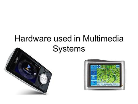 Hardware used in Multimedia Systems. Hardware demands on multimedia systems Multimedia puts huge demands on a computer system, so designers and users.