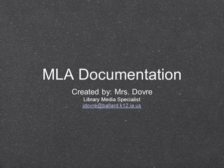 MLA Documentation Created by: Mrs. Dovre Library Media Specialist