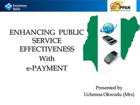 ENHANCING PUBLIC SERVICE EFFECTIVENESS Withe-PAYMENT Presented by Uchenna Okwodu (Mrs)
