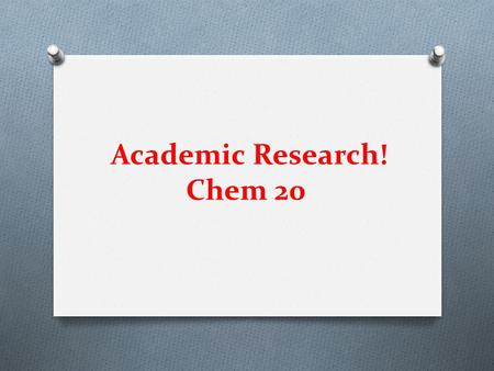 Academic Research! Chem 20. Academic vs. Personal Research  Educational setting  Research is personal or casual  Sources of information are credible,