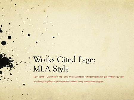 Works Cited Page: MLA Style Many thanks to Diana Hacker, The Purdue Online Writing Lab, Citation Machine, and Stacey Miller! Your work has contributed.