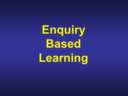 Enquiry Based Learning. QCA's description of independent enquirers Young people who process and evaluate information in their investigations, planning.
