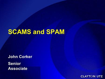 SCAMS and SPAM John Corker Senior Associate. Oz NetLaw  National Internet legal practice of the Communications Law Centre.  Website at oznetlaw.net.
