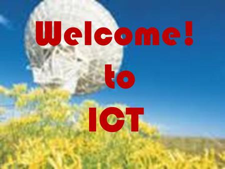 Welcome! to ICT. Promises of In Tertiary Education.