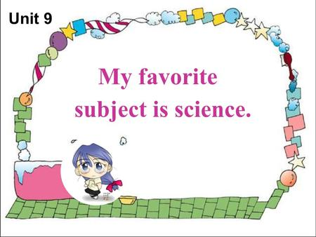 My favorite subject is science. Unit 9 Section B Period 3 Unit12.