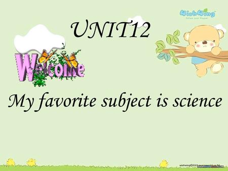 UNIT12 My favorite subject is science.