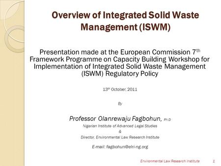 Overview of Integrated Solid Waste Management (ISWM) Presentation made at the European Commission 7 th Framework Programme on Capacity Building Workshop.
