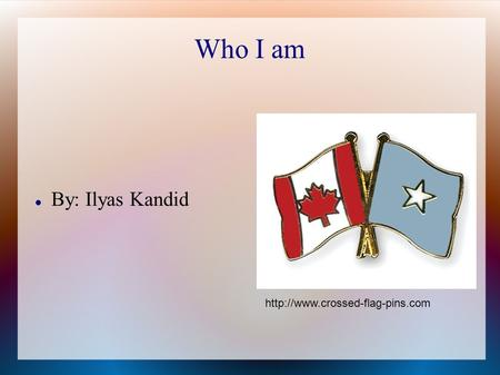 Who I am By: Ilyas Kandid
