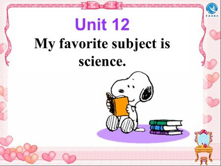 Unit 12 My favorite subject is science.. Section A Period One.