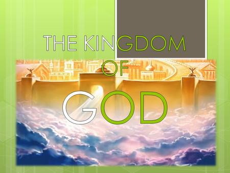THE KINGDOM IS THE MAIN THEME OF THE BIBLE THE KINGDOM IS THE PRINCIPAL OFFER OF GOD TO MAN.