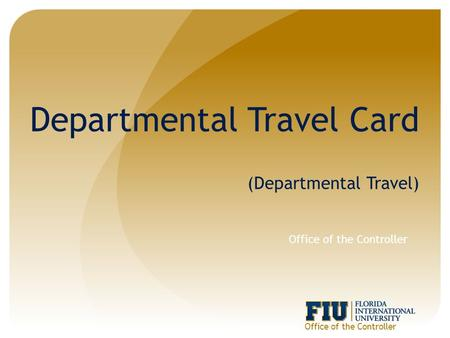 Departmental Travel Card (Departmental Travel) Office of the Controller.