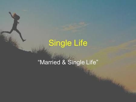 "Single Life ""Married & Single Life"". The Status of Singles Very few of us go without being single at some point or another Some are single for a short."
