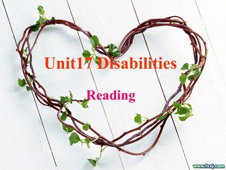 Unit 17 Disabilities Reading Learning aims : 1. Learn some reading skills 2. Master some words and phrases. 3. Practice your Spoken English.