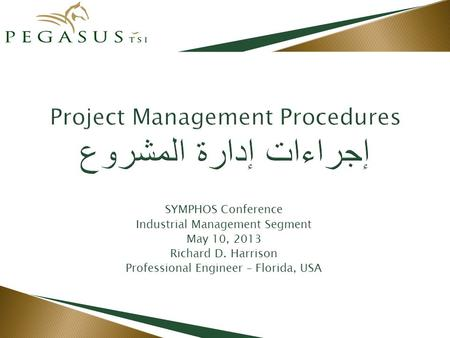 SYMPHOS Conference Industrial Management Segment May 10, 2013 Richard D. Harrison Professional Engineer – Florida, USA.