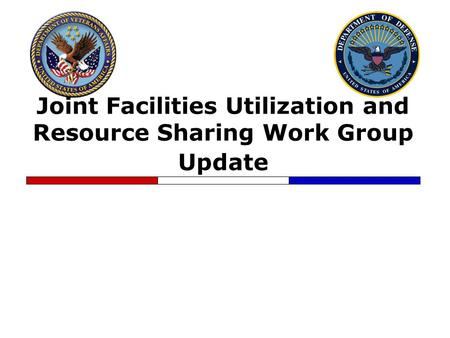 Joint Facilities Utilization and Resource Sharing Work Group Update.