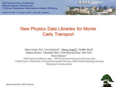 Maria Grazia Pia, INFN Genova New Physics Data Libraries for Monte Carlo Transport Maria Grazia Pia 1, Lina Quintieri 2, Mauro Augelli 3, Steffen Hauf.