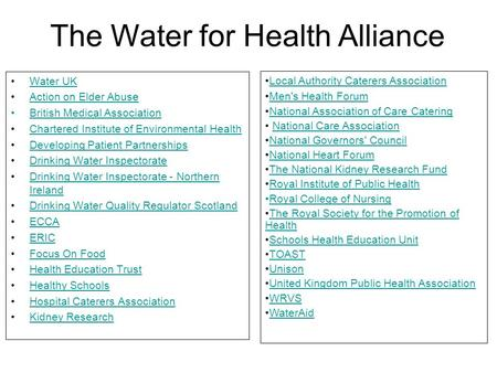 Water UK Action on Elder Abuse British Medical Association Chartered Institute of Environmental Health Developing Patient Partnerships Drinking Water Inspectorate.
