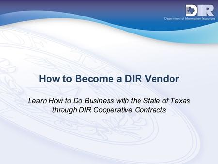 How to Become a DIR Vendor Learn How to Do Business with the State of Texas through DIR Cooperative Contracts.
