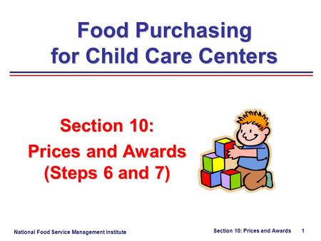 National <strong>Food</strong> Service <strong>Management</strong> Institute Section 10: Prices and Awards 1 Section 10: Prices and Awards (Steps 6 and 7) <strong>Food</strong> Purchasing for Child Care.