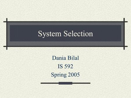 System Selection Dania Bilal IS 592 Spring 2005. The Selection Process Review the literature Read the Automated System Marketplace survey for the last.