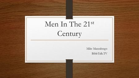 Men In The 21 st Century Mike Mazzalongo BibleTalk.TV.