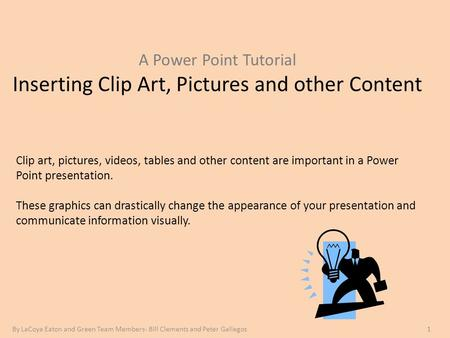 A Power Point Tutorial Inserting Clip Art, Pictures and other Content Clip art, pictures, videos, tables and other content are important in a Power Point.