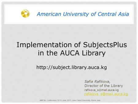 Implementation of SubjectsPlus in the AUCA Library  Safia Rafikova, Director of the