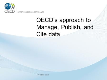 OECD's approach to Manage, Publish, and Cite data 16 May-2011.