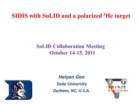 SIDIS with SoLID and a polarized 3 He target Haiyan Gao Duke University Durham, NC, U.S.A. ( SoLID Collaboration Meeting October 14-15, 2011.