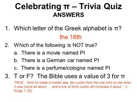 Celebrating π – Trivia Quiz ANSWERS 1.Which letter of the Greek alphabet is π? the 16th 2.Which of the following is NOT true? a. There is a movie named.