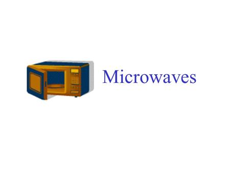 Microwaves. History of Microwaves In 1945, Dr. Perry Spencer, a scientist, was working in a lab when he felt some heat on his hand. The heat was coming.