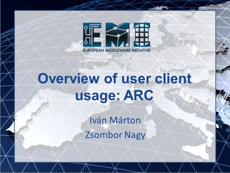 Overview of user client usage: ARC Iván Márton Zsombor Nagy.