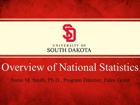 Overview of National Statistics Justin M. Smith, Ph.D., Program Director, Fides Grant.